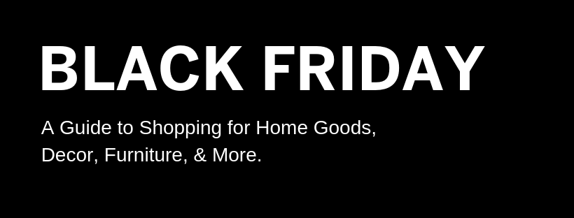 c5261159a Home Goods   Furniture Deals  Black Friday 2018 - reFresh Your Space ...
